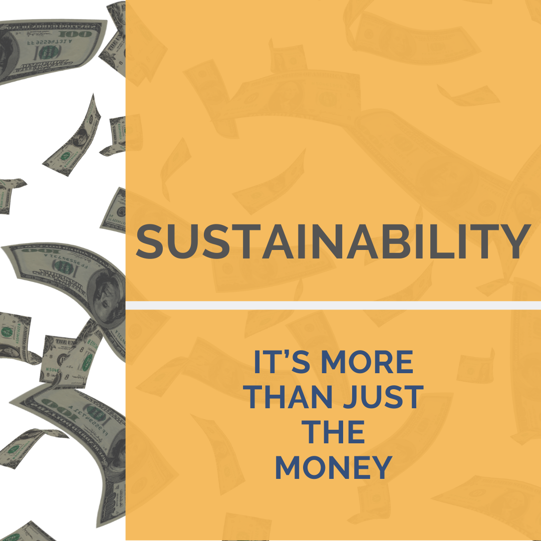 Sustainability – It's more than just the money.